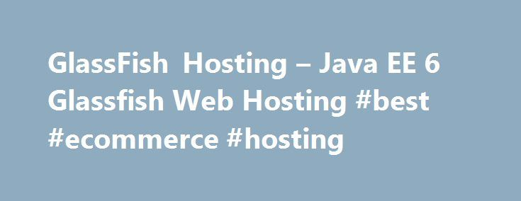 GlassFish Hosting – Java EE 6 Glassfish Web Hosting #best #ecommerce #hosting http://vds.remmont.com/glassfish-hosting-java-ee-6-glassfish-web-hosting-best-ecommerce-hosting/  #glassfish hosting # GlassFish Hosting Vision Web Hosting is offering Java hosting since 2002 and we now fully support GlassFish hosting under our special java expert plan. For customers looking for best possible performance and service at lowest cost we created this dedicated java expert package which comes with…
