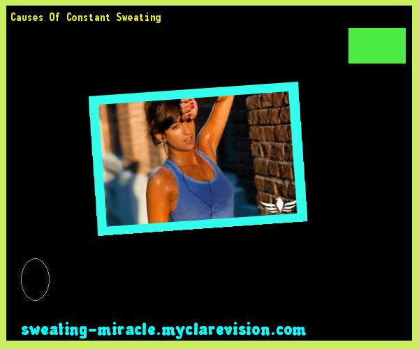 Causes Of Constant Sweating 175516 - Your Body to Stop Excessive Sweating In 48 Hours - Guaranteed!