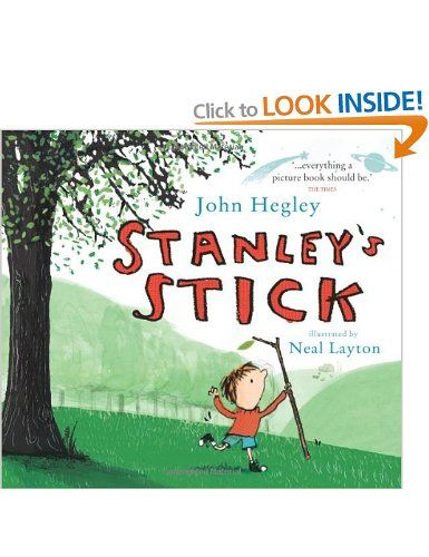 Stanley's Stick by John Hegley and illustrated by Neal Layton. We read this when it was too wet to be outdoors and, later, it inspired us to search for sticks. Lovely book. Hegley is a children's poet. Layton's illustrations are great. I would say 3-6 years is the age group.
