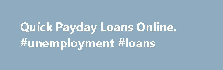 Quick Payday Loans Online. #unemployment #loans http://loan.remmont.com/quick-payday-loans-online-unemployment-loans/  #payday loans direct lenders # How GoLoansGo.com Works Fast and easy loans, when you need them A cash loan is a quick, convenient way to get emergency funds when you just can't wait until your next paycheck. At GoLoansGo.com, it's just a three-step process to receive the cash you need. Step 1: Fill out the…The post Quick Payday Loans Online. #unemployment #loans appeared…