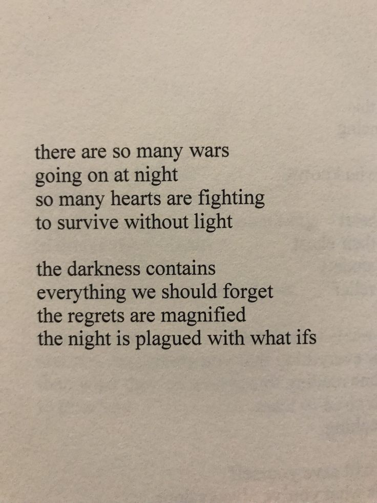 i love the poem but I disagree. the light is what I find myself escaping from. the dark is comforting - it's always there for me and let's me hide from the world when I need to.
