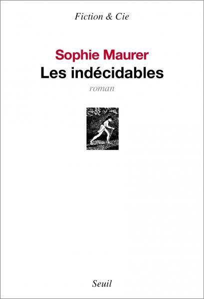 Les Indécidables, Sophie Maurer, Littérature française - Seuil | Editions Seuil