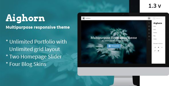 Aighorn WP - Multipurpose Responsive theme   http://themeforest.net/item/aighorn-wp-multipurpose-responsive-theme/7279616?ref=damiamio       Aighorn WP is a multi-purpose responsive theme, it's supper Clean, Modern & Unique WordPress theme. Use it as a minimal blog or a portfolio to show off your latest works!  	 Features:   Unique Design  100% Responsive  Retina redy  Unlimited Portfolios  Three Home page styles  Four Blog skins  Contact form 7 Ready  Theme Customizer Support  Focused on…