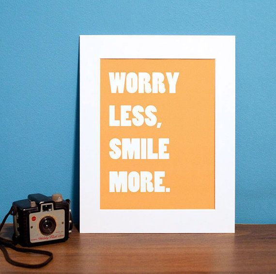 Taking a moment to  Worry Less, Smile More ($20-$25) sounds like smart advice to me.