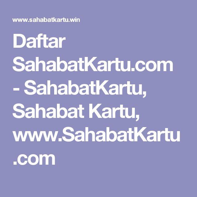 Daftar SahabatKartu.com - SahabatKartu, Sahabat Kartu, www.SahabatKartu.com