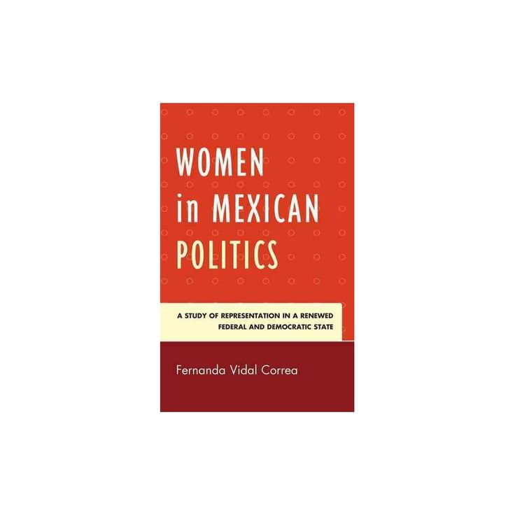Women in Mexican Politics : A Study of Representation in a Renewed Federal and Democratic State