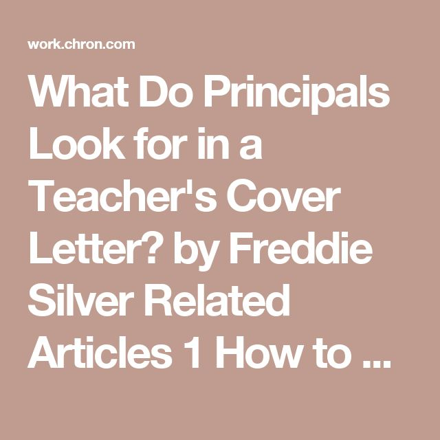 What Do Principals Look for in a Teacher's Cover Letter? by Freddie Silver  Related Articles 1 How to Write a Cover Letter & Resume for a Teaching Position 2 An Effective Cover Letter for a Teacher 3 New Teacher Cover Letter Example 4 Examples of a Letter of Intent for a Teaching Job According to Boston College, school principals usually spend more time reading a prospective teacher's cover letter than do administrators in other industries. How well teachers communicate is critically importan...