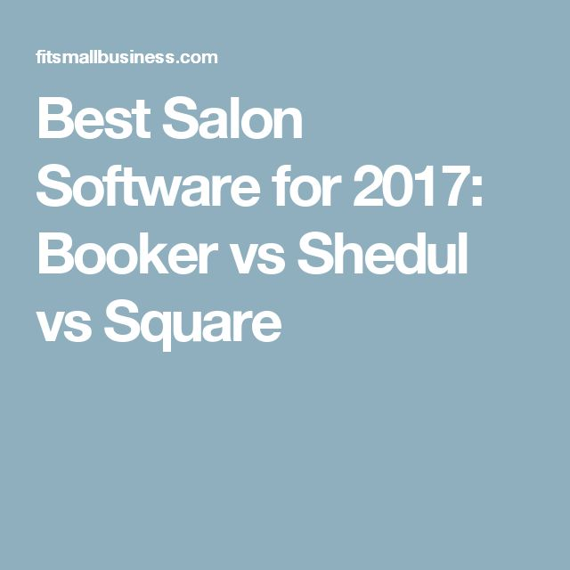 Best Salon Software for 2017: Booker vs Shedul vs Square