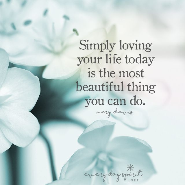 Love your life today! See the app of uplifting wallpapers ~ www.everydayspirit.net xo #joy #contentment #gratitude