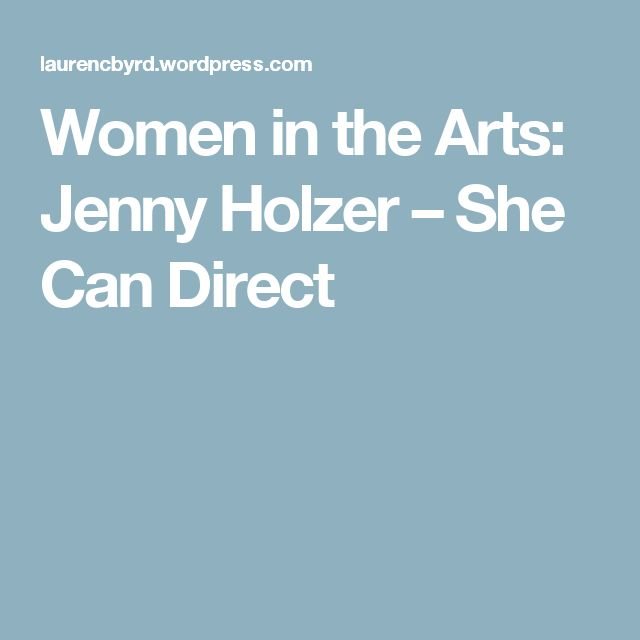 Women in the Arts: Jenny Holzer – She Can Direct