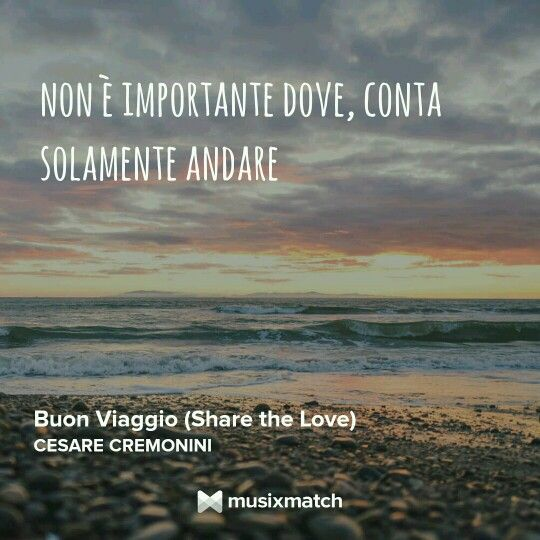 Buon viaggio (share the love) Cesare Cremonini.  Thank's Musixmatch