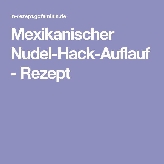 Mexikanischer Nudel-Hack-Auflauf - Rezept