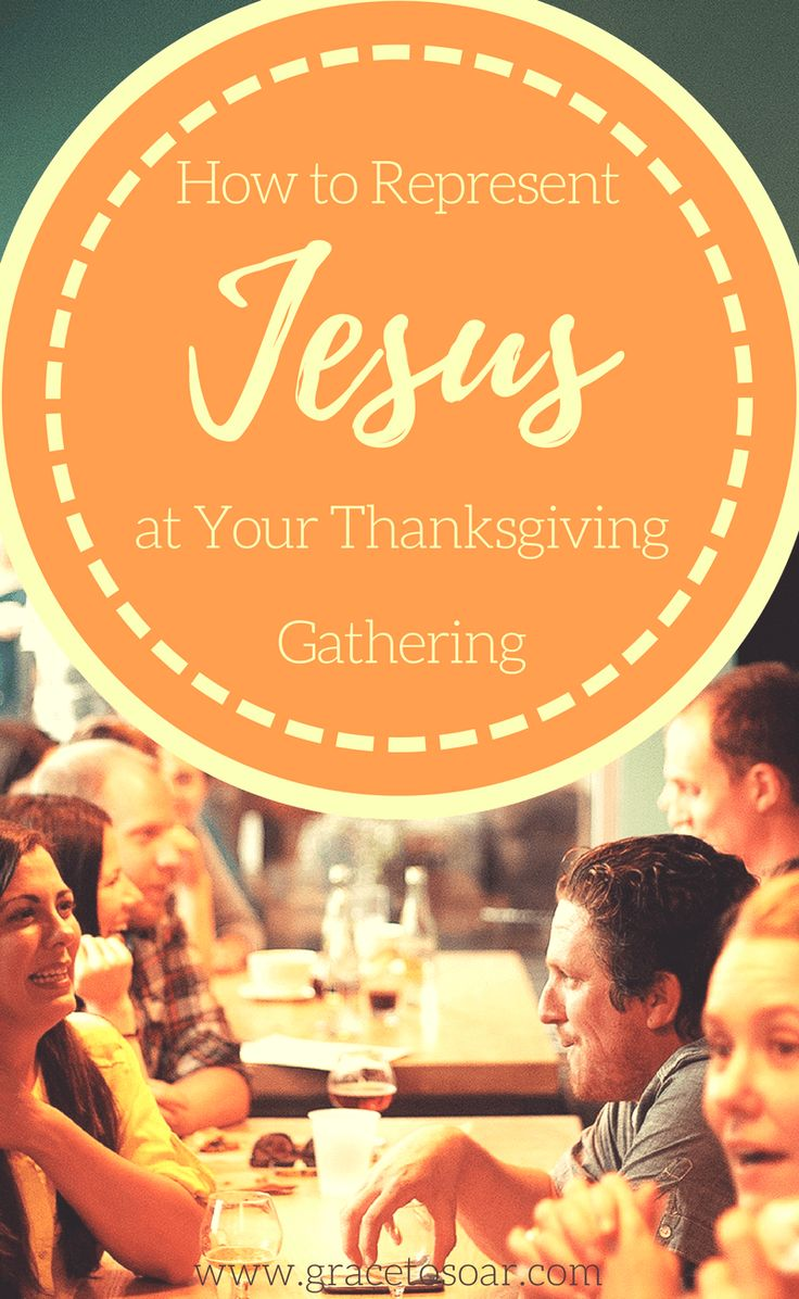 How will you intentionally represent Jesus during your Thanksgiving celebrations? Click through for some encouragement!