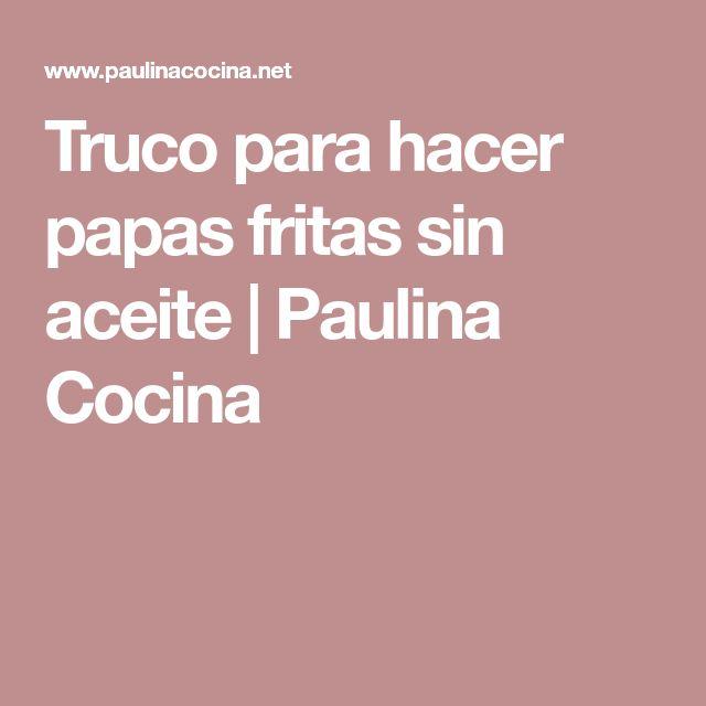 Truco para hacer papas fritas sin aceite   Paulina Cocina