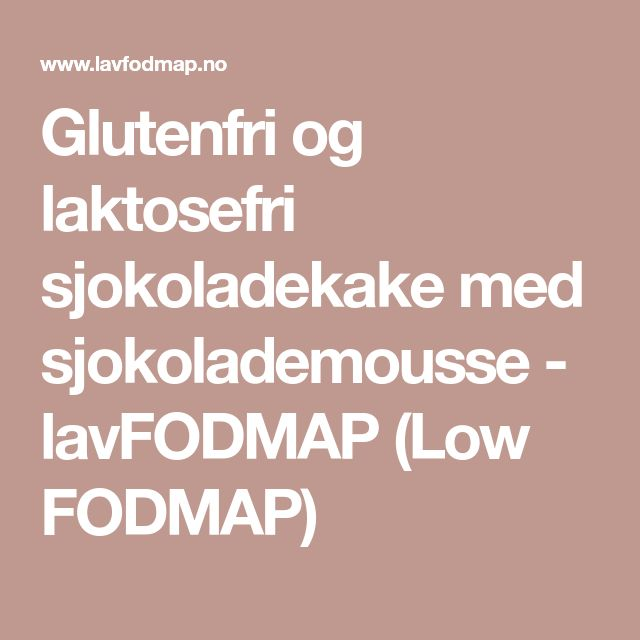 Glutenfri og laktosefri sjokoladekake med sjokolademousse - lavFODMAP (Low FODMAP)
