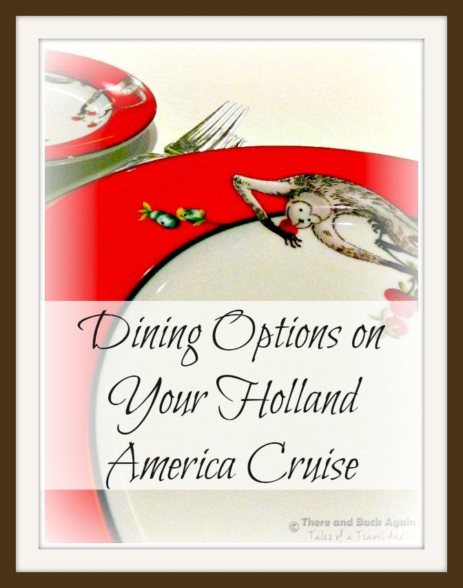 Dining options on your Holland America Cruise. HAL Cruise Lines offers a variety of tempting dining options, and we found all of them to be mouthwatering and amazing!