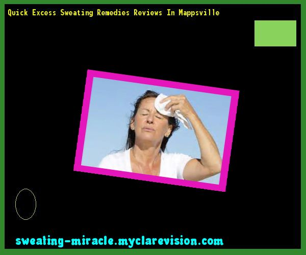 Quick Excess Sweating Remedies Reviews In Mappsville 134425 - Your Body to Stop Excessive Sweating In 48 Hours - Guaranteed!