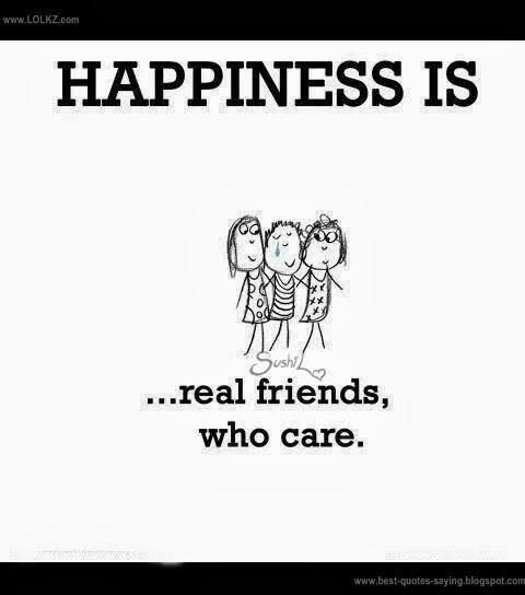 Happiness is real friends who care..