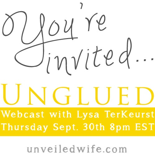 Unglued Webcast With Lysa Terkeurst & Facebook Party with Unveiled Wife  - PLEASE SHARE!!