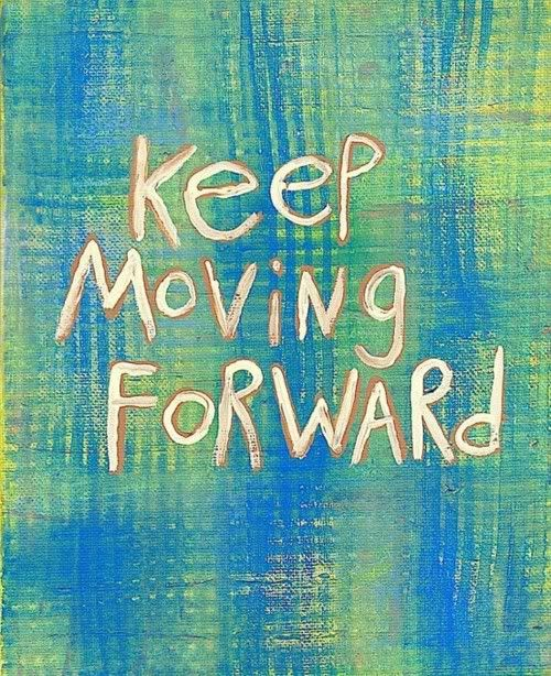 1000+ Ideas About Keep Moving Forward On Pinterest