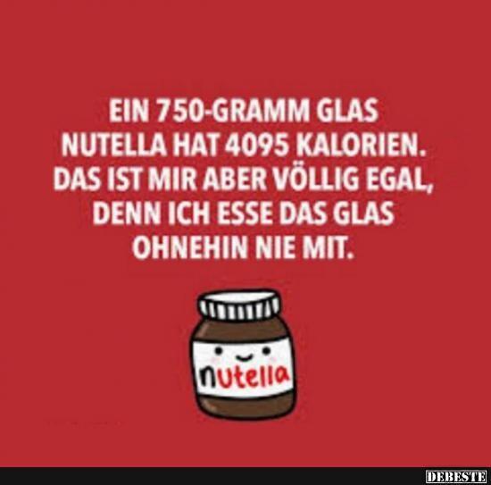 Ein 750 Gramm Glas Nutella Hat 4095 Kalorien.. | Lustige Bilder, Sprüche