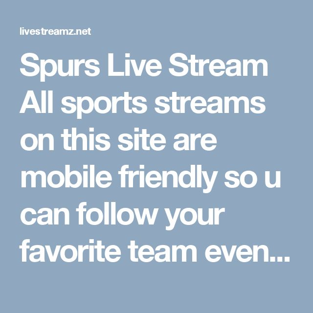 Spurs Live Stream All sports streams on this site are mobile friendly so u can follow your favorite team even if your on the road with your iphone or android. #Rockets_live_stream #Grizzlies_live_stream #Spurs_live_stream #tennis_live_stream #premier_league_live_stream #champions_league_live_stream #watch_football_online #football_live_stream