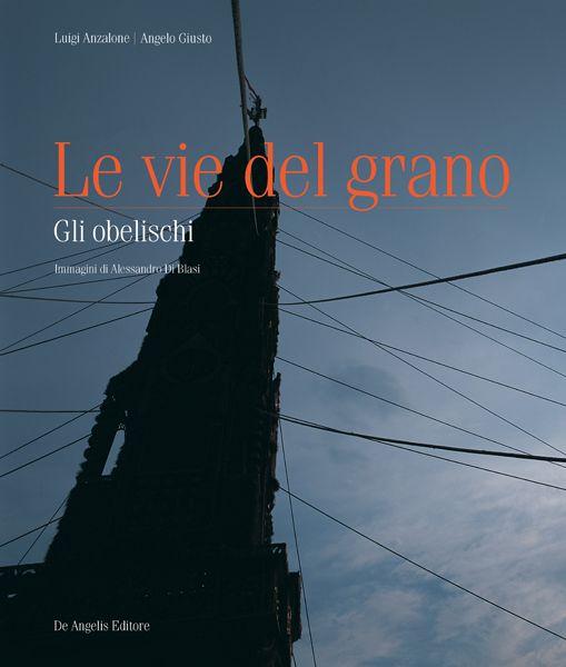 Le vie del grano. Gli obelischi