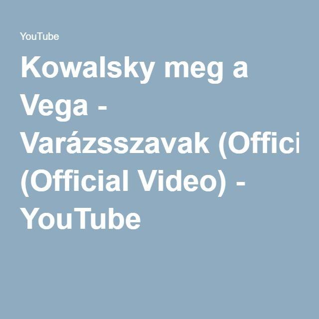 Kowalsky meg a Vega - Varázsszavak (Official Video) - YouTube