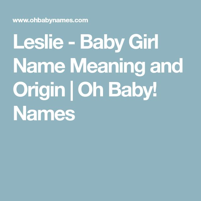 Leslie - Baby Girl Name Meaning and Origin | Oh Baby! Names