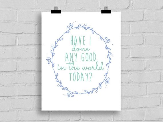8x10 Have I Done Any Good in the World Today, Christian poster, printable poster, home decor, LDS