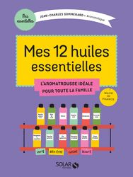 Mes 12 huiles essentielles - Jean-Charles SOMMERARD   Editions Solar