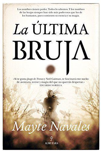 Novela de suspense (Marzo 2017). La última bruja / de Mayte Navales.