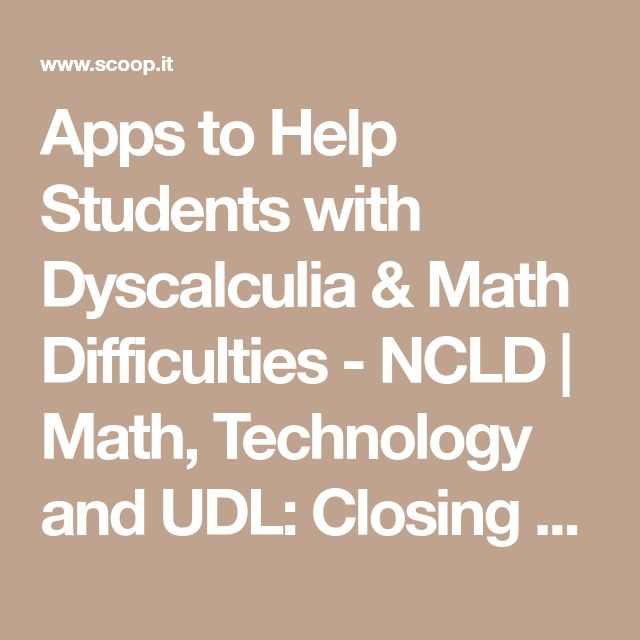 Apps to Help Students with Dyscalculia & Math Difficulties - NCLD | Math, Technology and UDL: Closing the Achievement Gap