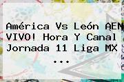 http://tecnoautos.com/wp-content/uploads/imagenes/tendencias/thumbs/america-vs-leon-en-vivo-hora-y-canal-jornada-11-liga-mx.jpg Jornada 11 Liga Mx 2016. América vs León ¡EN VIVO! Hora y Canal Jornada 11 Liga MX ..., Enlaces, Imágenes, Videos y Tweets - http://tecnoautos.com/actualidad/jornada-11-liga-mx-2016-america-vs-leon-en-vivo-hora-y-canal-jornada-11-liga-mx/