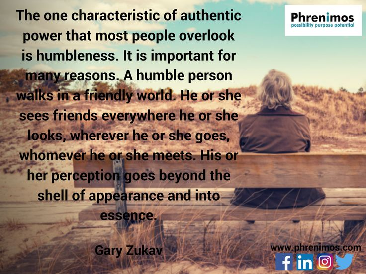 The one characteristic of #authentic #power that most people overlook is #humbleness. It is important for many reasons. A #humble person walks in a friendly world. He or she sees friends everywhere he or she looks, wherever he or she goes, whomever he or she meets. His or her #perception goes beyond the shell of appearance and into #essence. #motivation   #potentialpossibilitypurpose #selfreflection #personalgrowth #motivation
