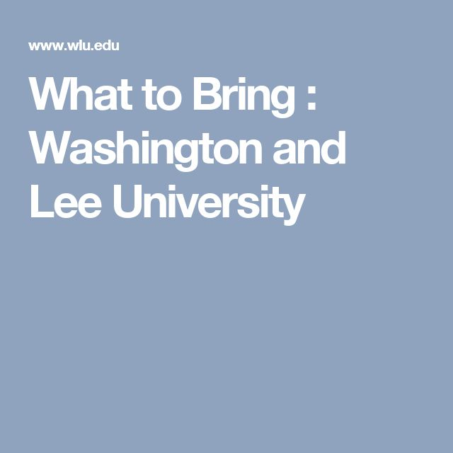 What to Bring : Washington and Lee University