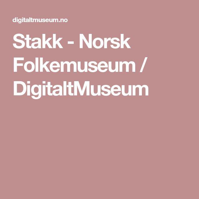 Stakk -                 Norsk Folkemuseum /          DigitaltMuseum