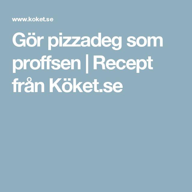 Gör pizzadeg som proffsen | Recept från Köket.se