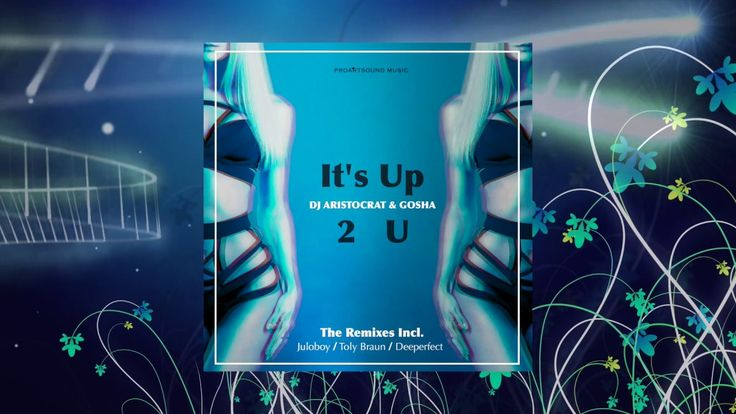 DJ Aristocrat & Gosha - It's Up 2 U (Toly Braun Remix)