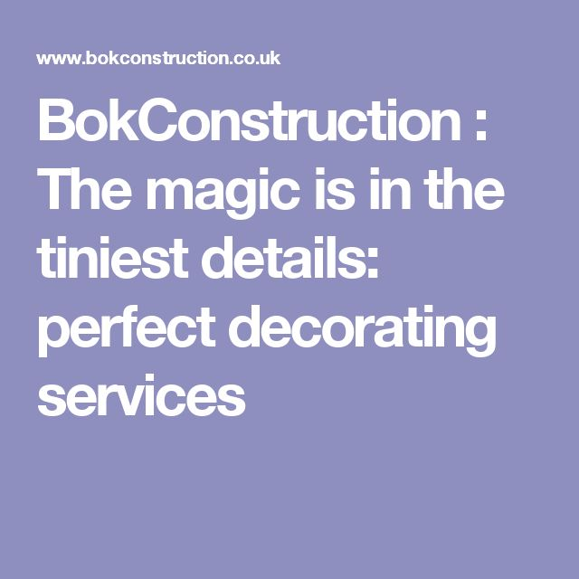BokConstruction : The magic is in the tiniest details: perfect decorating services