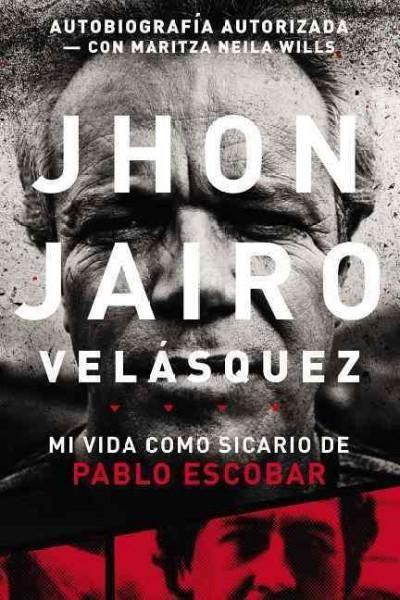Jhon Jairo Velasquez: Mi Vida Como Sicario De Pablo Escobar