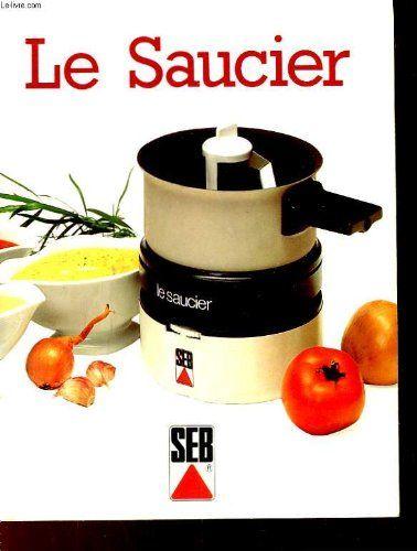 Le Saucier - SEB  - Bibliothèque perso - Vous pouvez retrouver la cuisine familiale et les cours de cuisine par des enfants pour des enfants et des recettes de chaque jours sur le blog de la Cuisine de Mémé Moniq http://cuisine-meme-moniq.com #cuisine #livre#food