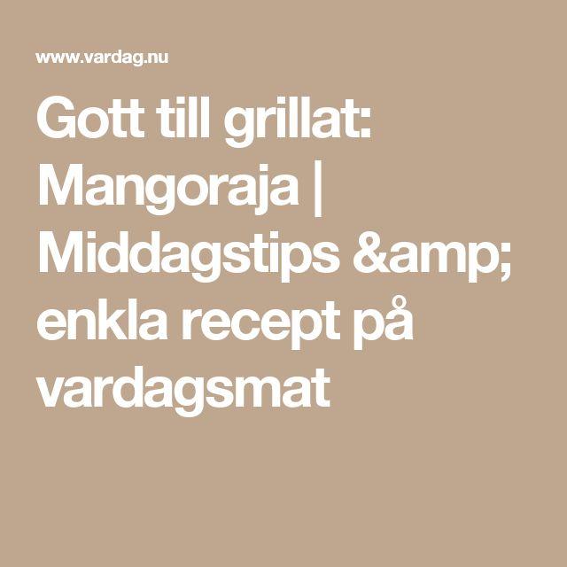 Gott till grillat: Mangoraja | Middagstips & enkla recept på vardagsmat