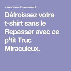 Défroissez votre t-shirt sans le Repasser avec ce p'tit Truc Miraculeux.