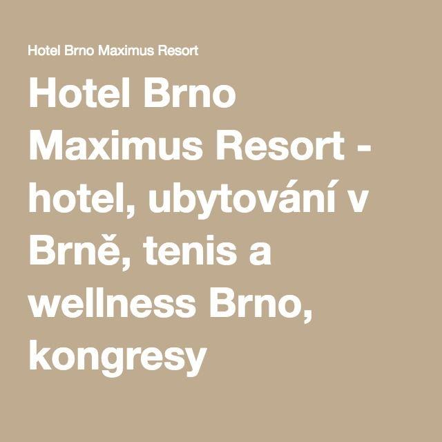 Hotel Brno Maximus Resort - hotel, ubytování v Brně, tenis a wellness Brno, kongresy