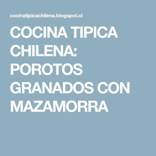COCINA TIPICA CHILENA: POROTOS GRANADOS CON MAZAMORRA