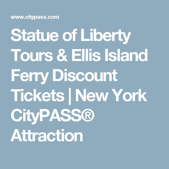 Statue of Liberty Tours & Ellis Island Ferry Discount Tickets | New York CityPASS® Attraction