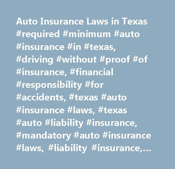 Auto Insurance Laws in Texas #required #minimum #auto #insurance #in #texas, #driving #without #proof #of #insurance, #financial #responsibility #for #accidents, #texas #auto #insurance #laws, #texas #auto #liability #insurance, #mandatory #auto #insurance #laws, #liability #insurance, #texas #vehicle, #tx #car, #tx #auto…
