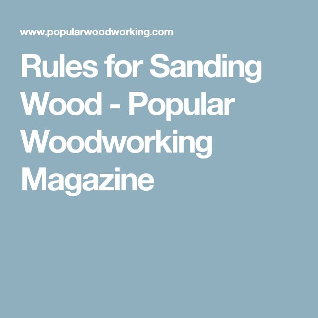 Rules for Sanding Wood - Popular Woodworking Magazine
