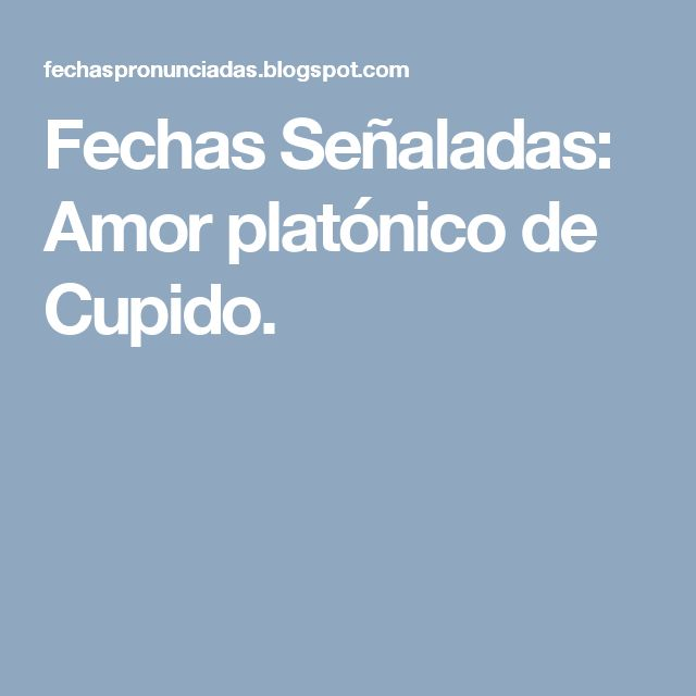 Fechas Señaladas: Amor platónico de Cupido.